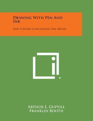 Drawing with Pen and Ink : And a Word Concerning the Brush