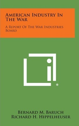 American Industry in the War  A Report of the War Industries Board