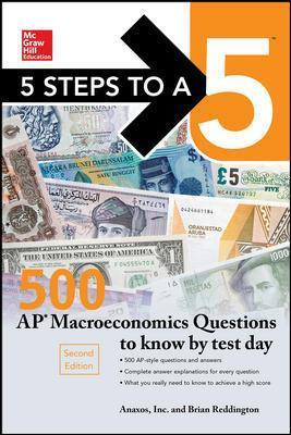 5 Steps to a 5: 500 AP Macroeconomics Questions to Know by Test Day, Second Edition