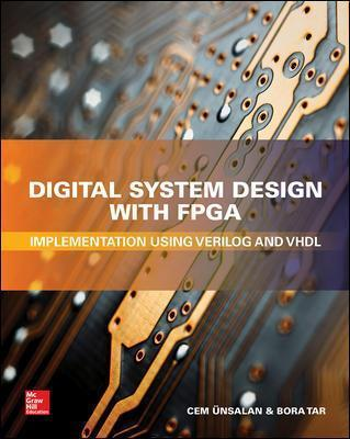 Digital System Design With Fpga Implementation Using Verilog And Vhdl Cem Unsalan 9781259837906