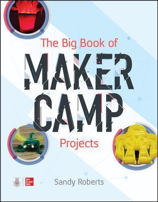 The Big Book of Maker Camp Projects