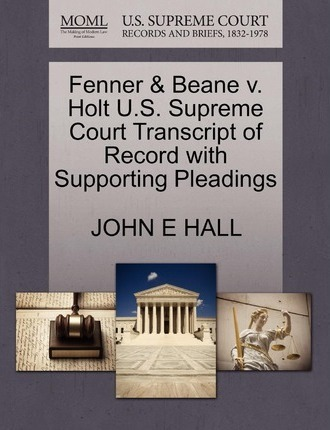 Fenner & Beane V. Holt U.S. Supreme Court Transcript of Record with Supporting Pleadings