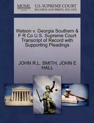 Watson V. Georgia Southern & F R Co U.S. Supreme Court Transcript of Record with Supporting Pleadings