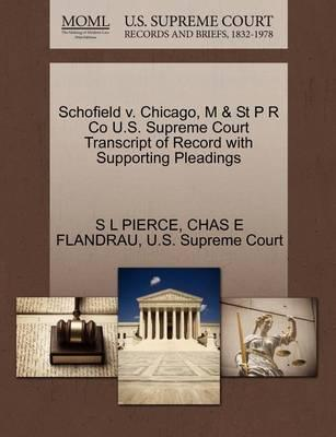 Schofield V. Chicago, M & St P R Co U.S. Supreme Court Transcript of Record with Supporting Pleadings