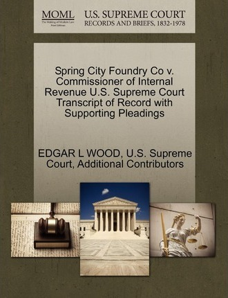 Spring City Foundry Co V. Commissioner of Internal Revenue U.S. Supreme Court Transcript of Record with Supporting Pleadings