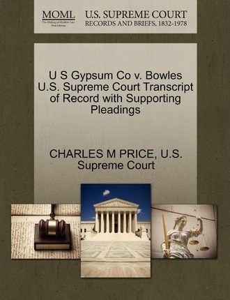 U S Gypsum Co V. Bowles U.S. Supreme Court Transcript of Record with Supporting Pleadings