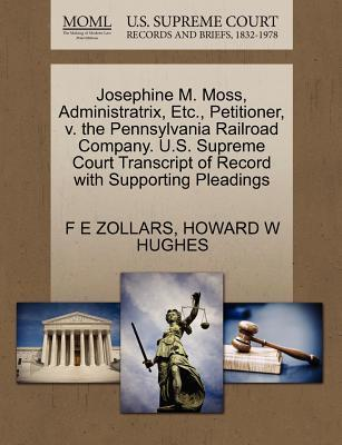 Josephine M. Moss, Administratrix, Etc., Petitioner, V. the Pennsylvania Railroad Company. U.S. Supreme Court Transcript of Record with Supporting Pleadings