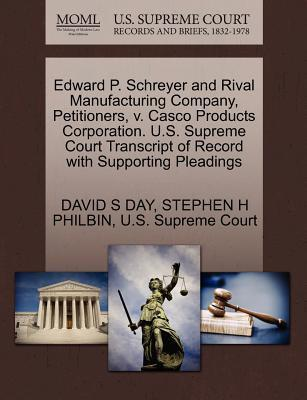 Edward P. Schreyer and Rival Manufacturing Company, Petitioners, V. Casco Products Corporation. U.S. Supreme Court Transcript of Record with Supporting Pleadings