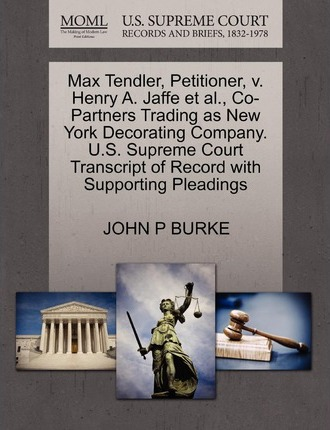 Max Tendler, Petitioner, V. Henry A. Jaffe Et Al., Co-Partners Trading as New York Decorating Company. U.S. Supreme Court Transcript of Record with Supporting Pleadings
