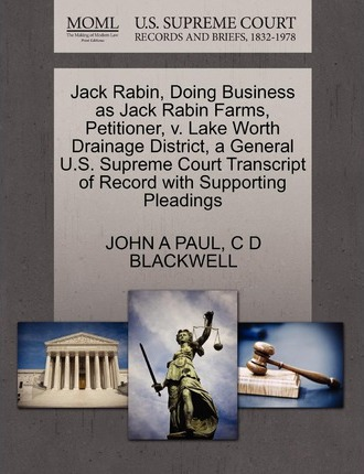 Jack Rabin, Doing Business as Jack Rabin Farms, Petitioner, V. Lake Worth Drainage District, a General U.S. Supreme Court Transcript of Record with Supporting Pleadings