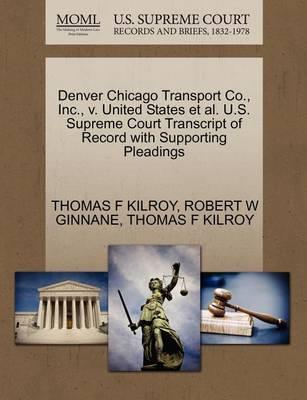 Denver Chicago Transport Co., Inc., V. United States et al. U.S. Supreme Court Transcript of Record with Supporting Pleadings