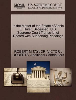 In the Matter of the Estate of Annie E. Hurst, Deceased. U.S. Supreme Court Transcript of Record with Supporting Pleadings