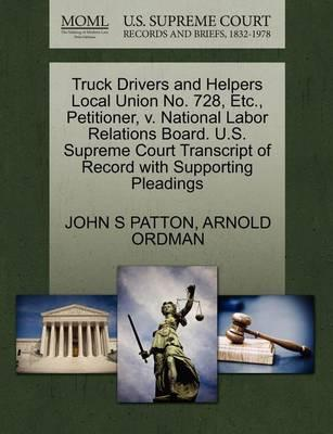 Truck Drivers and Helpers Local Union No. 728, Etc., Petitioner, V. National Labor Relations Board. U.S. Supreme Court Transcript of Record with Supporting Pleadings
