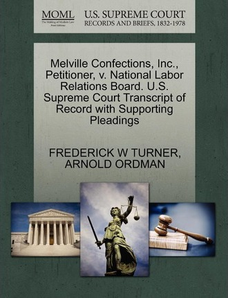 Melville Confections, Inc., Petitioner, V. National Labor Relations Board. U.S. Supreme Court Transcript of Record with Supporting Pleadings