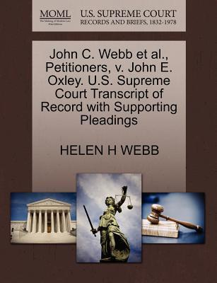 John C. Webb Et Al., Petitioners, V. John E. Oxley. U.S. Supreme Court Transcript of Record with Supporting Pleadings