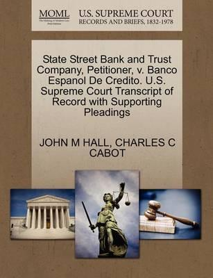 State Street Bank and Trust Company, Petitioner, V. Banco Espanol de Credito. U.S. Supreme Court Transcript of Record with Supporting Pleadings