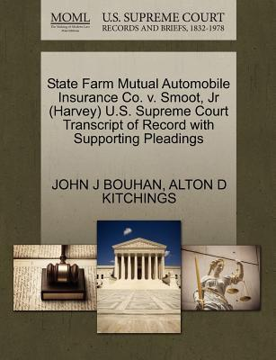 State Farm Mutual Automobile Insurance Co. V. Smoot, JR (Harvey) U.S. Supreme Court Transcript of Record with Supporting Pleadings