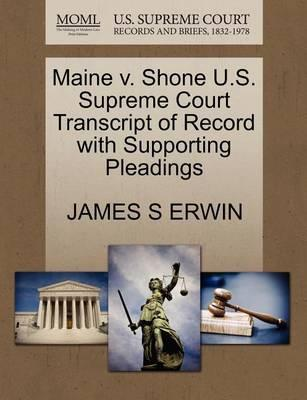 Maine V. Shone U.S. Supreme Court Transcript of Record with Supporting Pleadings