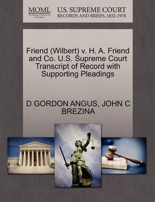 Friend (Wilbert) V. H. A. Friend and Co. U.S. Supreme Court Transcript of Record with Supporting Pleadings