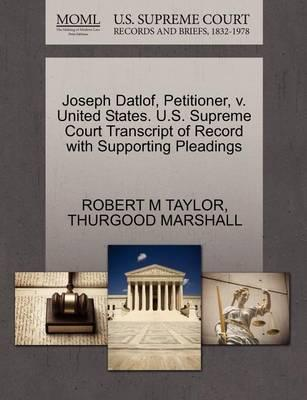 Joseph Datlof, Petitioner, V. United States. U.S. Supreme Court Transcript of Record with Supporting Pleadings