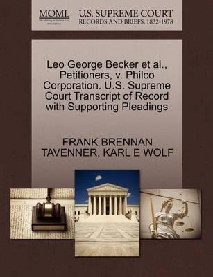 Leo George Becker et al., Petitioners, V. Philco Corporation. U.S. Supreme Court Transcript of Record with Supporting Pleadings