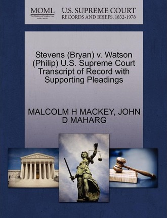 Stevens (Bryan) V. Watson (Philip) U.S. Supreme Court Transcript of Record with Supporting Pleadings