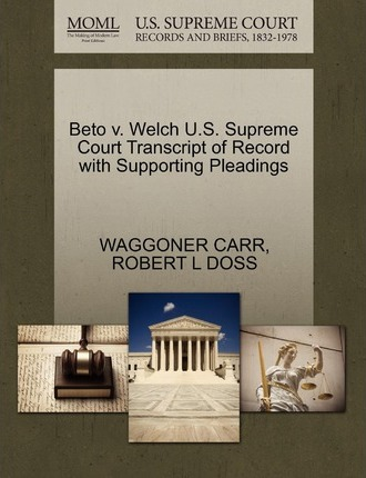 Beto V. Welch U.S. Supreme Court Transcript of Record with Supporting Pleadings