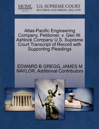 Atlas-Pacific Engineering Company, Petitioner, V. Geo W. Ashlock Company U.S. Supreme Court Transcript of Record with Supporting Pleadings