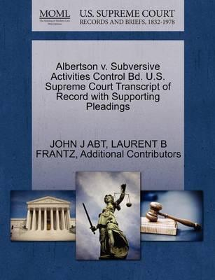 Albertson V. Subversive Activities Control Bd. U.S. Supreme Court Transcript of Record with Supporting Pleadings