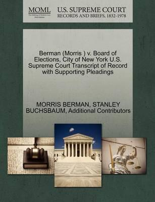 Berman (Morris ) V. Board of Elections, City of New York U.S. Supreme Court Transcript of Record with Supporting Pleadings