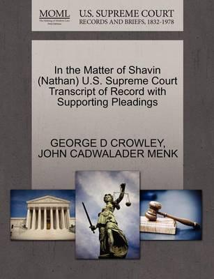 In the Matter of Shavin (Nathan) U.S. Supreme Court Transcript of Record with Supporting Pleadings