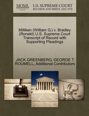 Milliken (William G.) V. Bradley (Ronald) U.S. Supreme Court Transcript of Record with Supporting Pleadings
