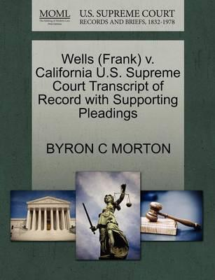 Wells (Frank) V. California U.S. Supreme Court Transcript of Record with Supporting Pleadings
