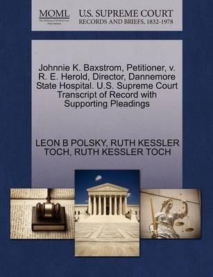 Johnnie K. Baxstrom, Petitioner, V. R. E. Herold, Director, Dannemore State Hospital. U.S. Supreme Court Transcript of Record with Supporting Pleadings