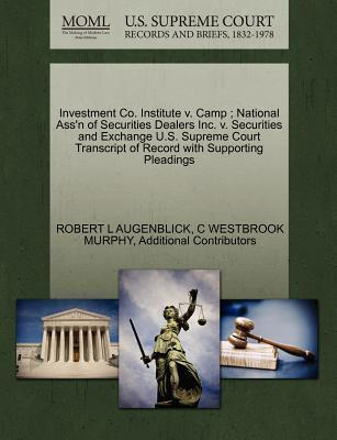 Investment Co. Institute V. Camp; National Ass'n of Securities Dealers Inc. V. Securities and Exchange U.S. Supreme Court Transcript of Record with Supporting Pleadings