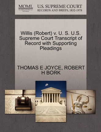 Willis (Robert) V. U. S. U.S. Supreme Court Transcript of Record with Supporting Pleadings