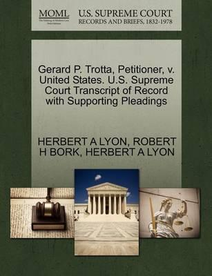 Gerard P. Trotta, Petitioner, V. United States. U.S. Supreme Court Transcript of Record with Supporting Pleadings
