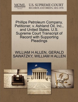 Phillips Petroleum Company, Petitioner, V. Ashland Oil, Inc., and United States. U.S. Supreme Court Transcript of Record with Supporting Pleadings