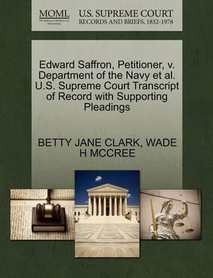 Edward Saffron, Petitioner, V. Department of the Navy Et Al. U.S. Supreme Court Transcript of Record with Supporting Pleadings