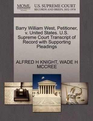 Barry William West, Petitioner, V. United States. U.S. Supreme Court Transcript of Record with Supporting Pleadings