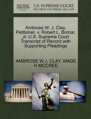 Ambrose W. J. Clay, Petitioner, V. Robert L. Bomar, Jr. U.S. Supreme Court Transcript of Record with Supporting Pleadings