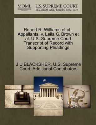 Robert R. Williams et al., Appellants, V. Leila G. Brown et al. U.S. Supreme Court Transcript of Record with Supporting Pleadings