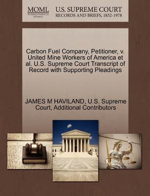 Carbon Fuel Company, Petitioner, V. United Mine Workers of America et al. U.S. Supreme Court Transcript of Record with Supporting Pleadings