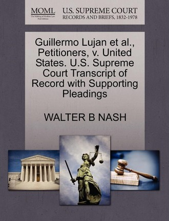 Guillermo Lujan Et Al., Petitioners, V. United States. U.S. Supreme Court Transcript of Record with Supporting Pleadings