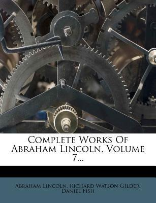 Complete Works of Abraham Lincoln, Volume 7...