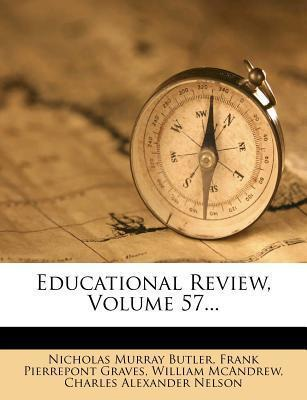 Educational Review, Volume 57...