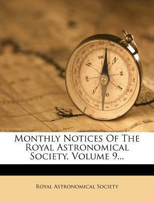 Monthly Notices of the Royal Astronomical Society, Volume 9...