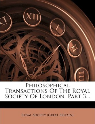Philosophical Transactions of the Royal Society of London, Part 3...