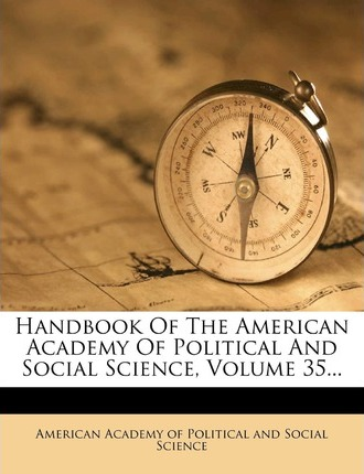 Handbook of the American Academy of Political and Social Science, Volume 35...
