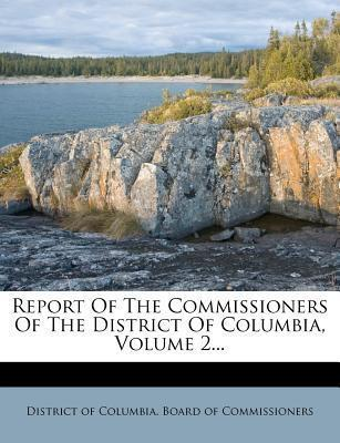 Report of the Commissioners of the District of Columbia, Volume 2...